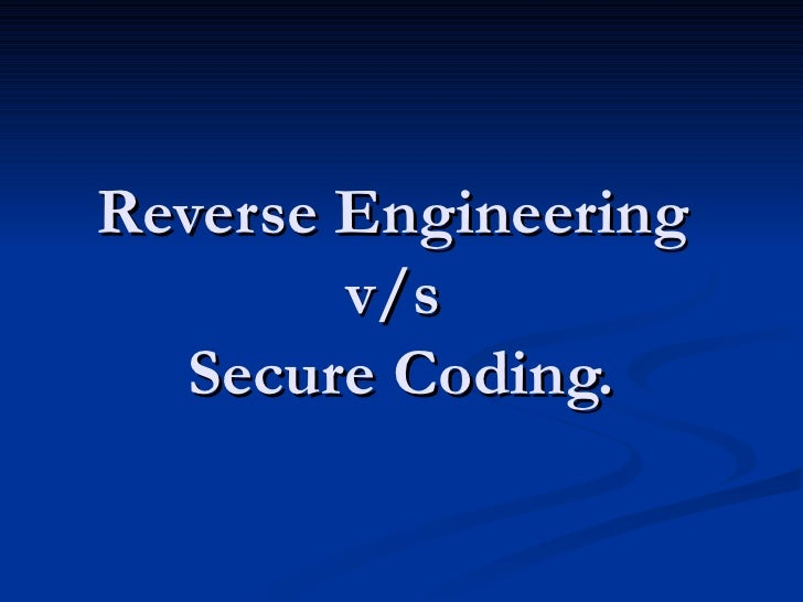 Reverse Engineering  v/s  Secure Coding.