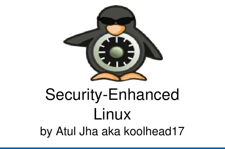 Security-Enhanced Linux by Atul Jha aka koolhead17 By Atul Jha