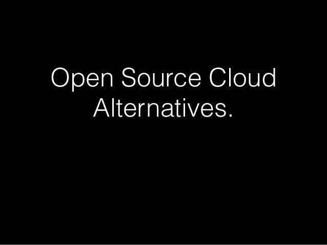 Open Source Cloud Alternatives.