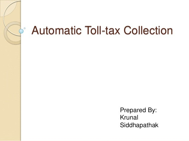 Automatic Toll-tax CollectionPrepared By:KrunalSiddhapathak