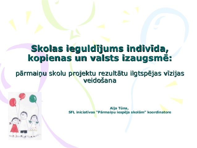 Skolas ieguldījums indivīda,Skolas ieguldījums indivīda, kopienas un valsts izaugsmē:kopienas un valsts izaugsmē: pārmaiņu...