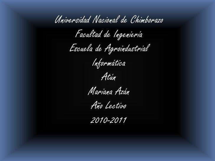 Universidad Nacional de Chimborazo<br />Facultad de Ingeniería<br />Escuela de Agroindustrial<br />Informática<br />Atún<b...