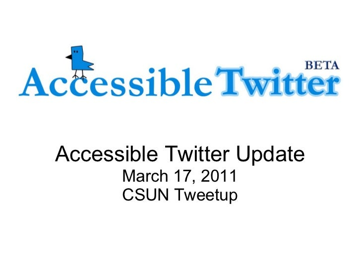 Accessible Twitter Update March 17, 2011 CSUN Tweetup