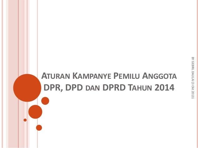 BY GEBRIL DAULAI (3 Okt 2013)  ATURAN KAMPANYE PEMILU ANGGOTA DPR, DPD DAN DPRD TAHUN 2014