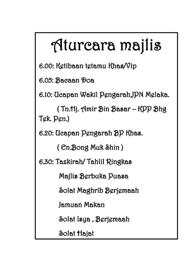 Aturcara majlis 6.00: Ketibaan tetamu Khas/Vip 6.05: Bacaan Doa 6.10: Ucapan Wakil Pengarah,JPN Melaka. ( Tn.Hj. Amir Bin ...