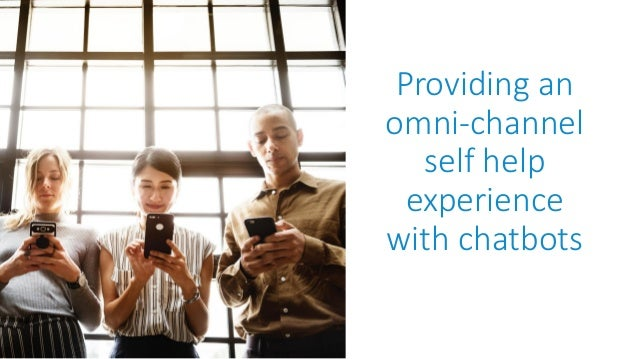 Providing an omni-channel self help experience with chatbots