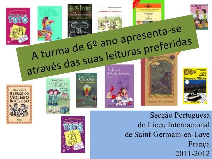 Secção Portuguesa do Liceu Internacional de Saint-Germain-en-Laye França 2011-2012 A turma de 6º ano apresenta-se através ...