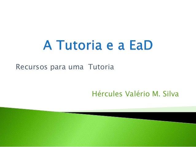 Recursos para uma Tutoria Hércules Valério M. Silva