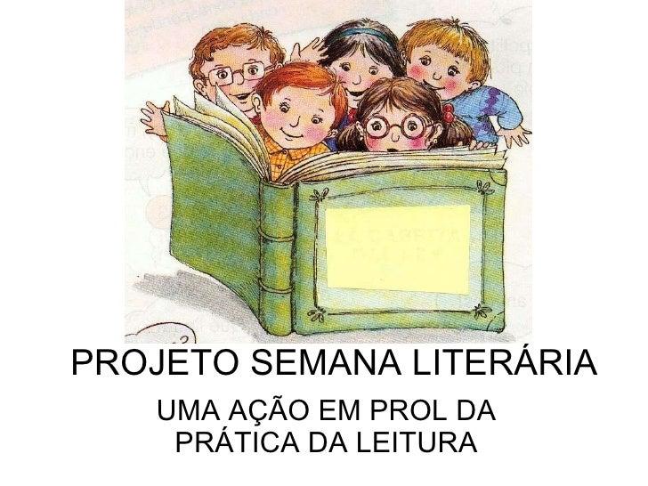 PROJETO SEMANA LITERÁRIA UMA AÇÃO EM PROL DA PRÁTICA DA LEITURA
