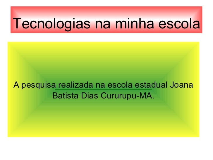 Tecnologias na minha escola A pesquisa realizada na escola estadual Joana Batista Dias Cururupu-MA.