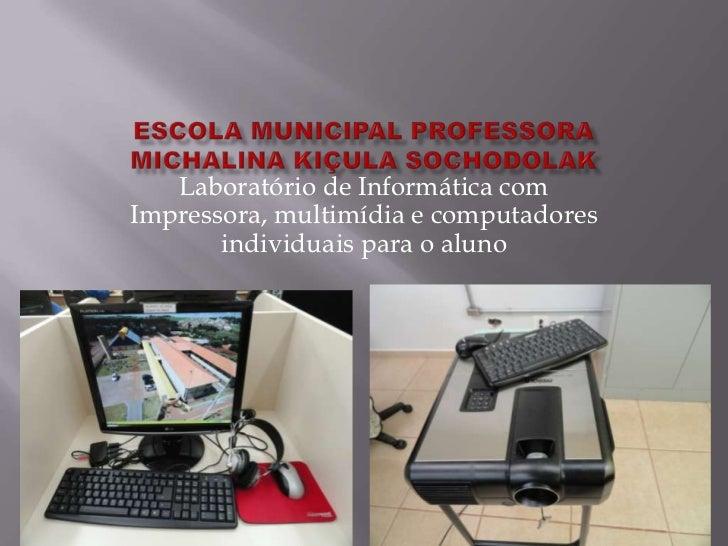 Laboratório de Informática comImpressora, multimídia e computadores       individuais para o aluno