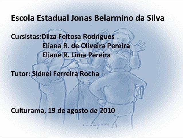 Escola Estadual Jonas Belarmino da Silva Cursistas:Dilza Feitosa Rodrigues Eliana R. de Oliveira Pereira Eliane R. Lima Pe...