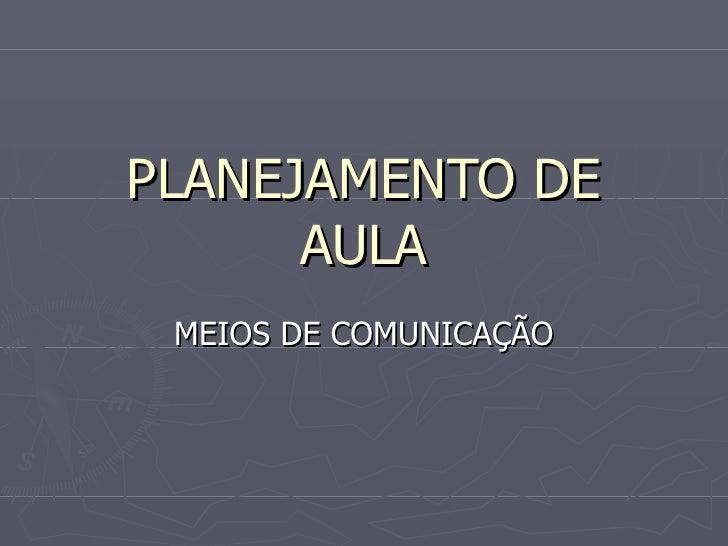 PLANEJAMENTO DE AULA MEIOS DE COMUNICAÇÃO