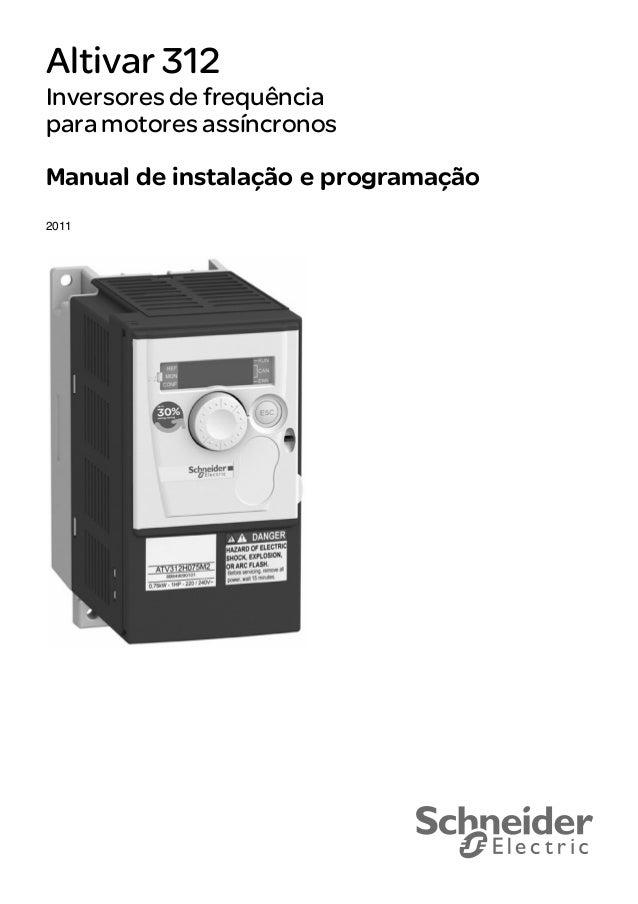2354235 11/2008 Altivar 312 Inversores de frequência para motores assíncronos Manual de instalação e programação 2011 ATV3...