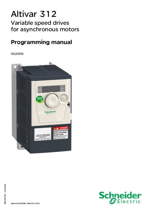 BBV4638505/2009 www.schneider-electric.com 2354235 11/2008 Altivar 312 Variable speed drives for asynchronous motors Progr...
