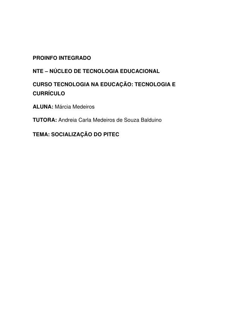 PROINFO INTEGRADONTE – NÚCLEO DE TECNOLOGIA EDUCACIONALCURSO TECNOLOGIA NA EDUCAÇÃO: TECNOLOGIA ECURRÍCULOALUNA: Márcia Me...
