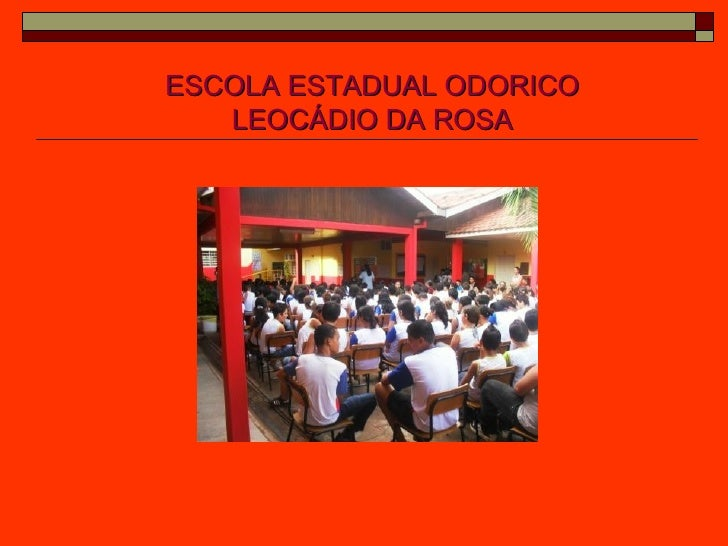 ESCOLA ESTADUAL ODORICO LEOCÁDIO DA ROSA