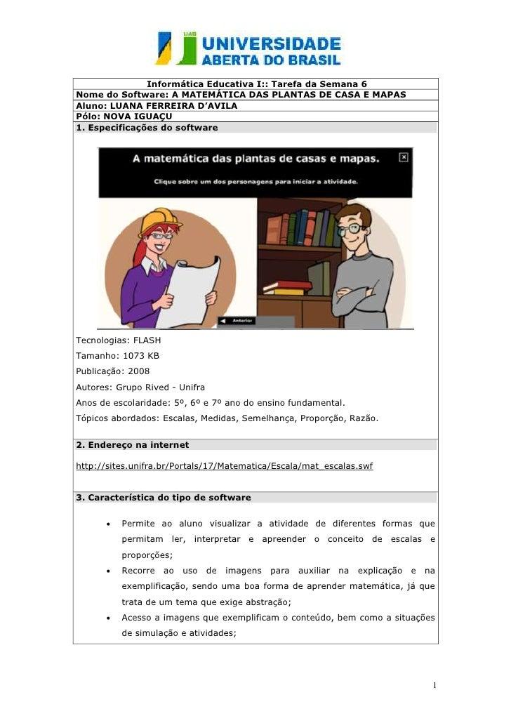 Informática Educativa I:: Tarefa da Semana 6Nome do Software: A MATEMÁTICA DAS PLANTAS DE CASA E MAPASAluno: LUANA FERREIR...