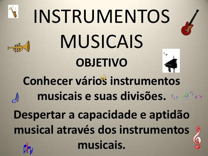 INSTRUMENTOS MUSICAIS<br />OBJETIVO  <br />Conhecer vários instrumentos musicais e suas divisões.<br />Despertar a capacid...