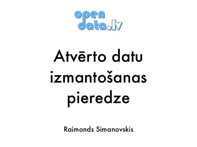 Raimonds Simanovskis Atvērto datu izmantošanas pieredze