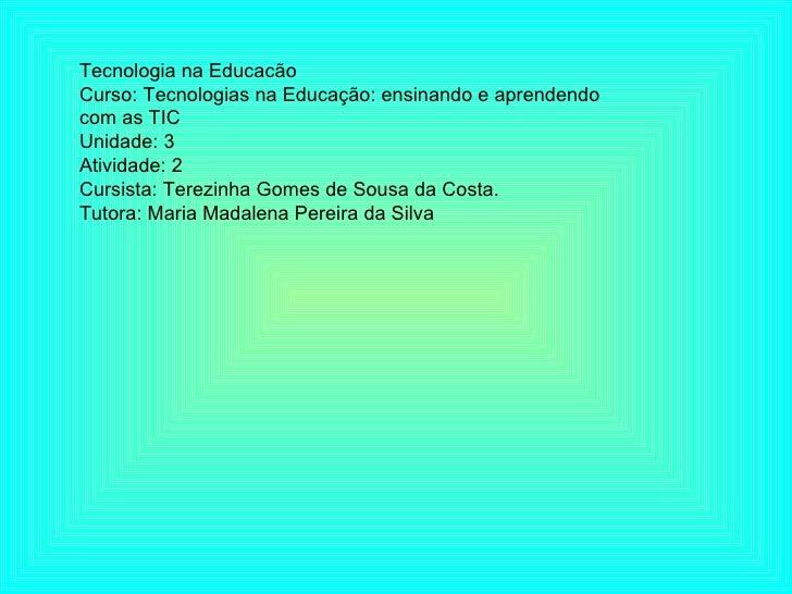 Tecnologia na Educacão Curso: Tecnologias na Educação: ensinando e aprendendo com as TIC Unidade: 3 Atividade: 2 Cursista:...