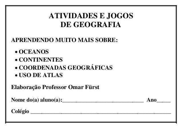 ATIVIDADES E JOGOS DE GEOGRAFIA APRENDENDO MUITO MAIS SOBRE:  OCEANOS  CONTINENTES  COORDENADAS GEOGRÁFICAS  USO DE AT...