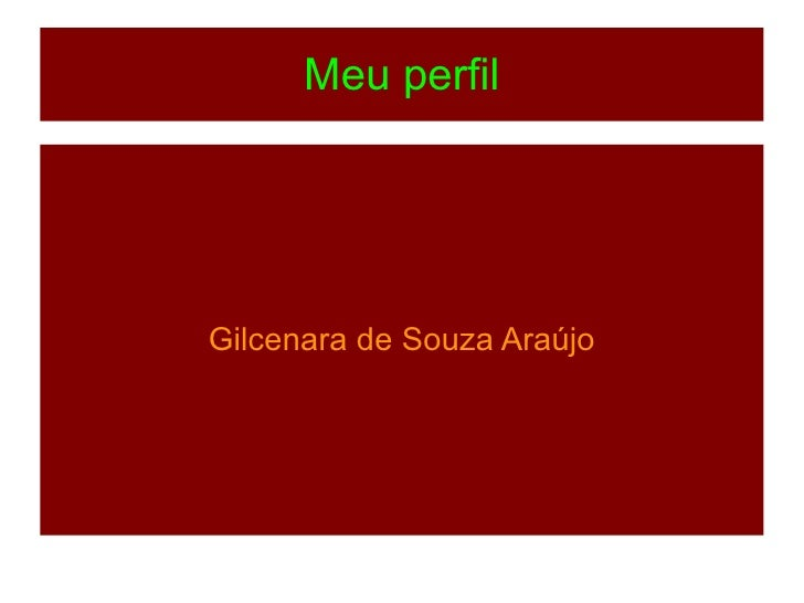 Meu perfilGilcenara de Souza Araújo