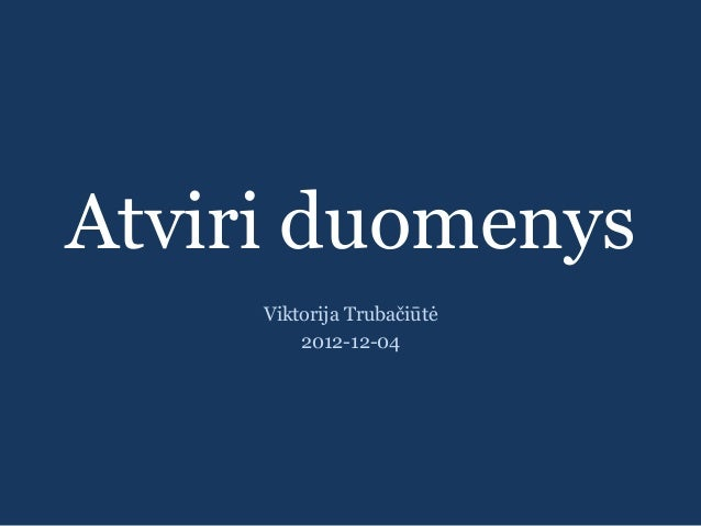 Atviri duomenys     Viktorija Trubačiūtė         2012-12-04