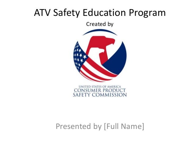 ATV Safety Education Program Presented by [Full Name] Created by
