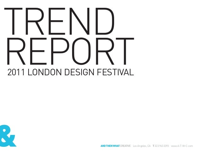 OCTOBER 2011 // stuartfingerhut.comTRENDREPORT2011 LONDON DESIGN FESTIVALLos Angeles, CA T 323.963.3393 www.A-T-W-C.com