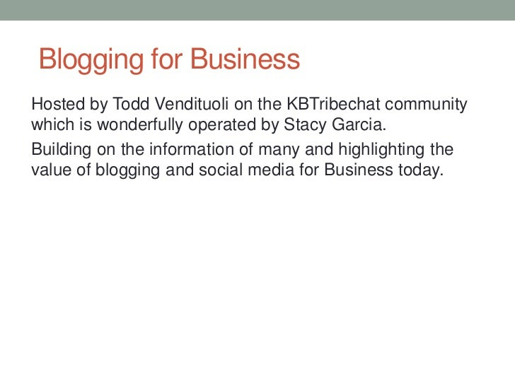 Blogging for BusinessHosted by Todd Vendituoli on the KBTribechat communitywhich is wonderfully operated by Stacy Garcia.B...