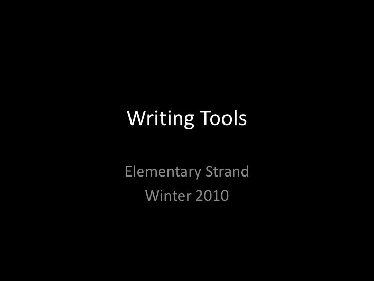 Writing Tools<br />Elementary Strand<br />Winter 2010<br />