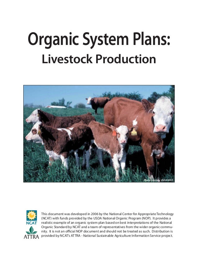 Organic System Plans: Livestock Production This document was developed in 2006 by the National Center for Appropriate Tech...