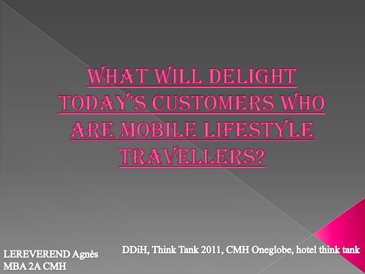 what will delight today's customers who are mobile lifestyle travellers?<br />DDiH, Think Tank 2011, CMH Oneglobe, hotel t...