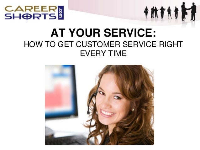 AT YOUR SERVICE: HOW TO GET CUSTOMER SERVICE RIGHT EVERY TIME