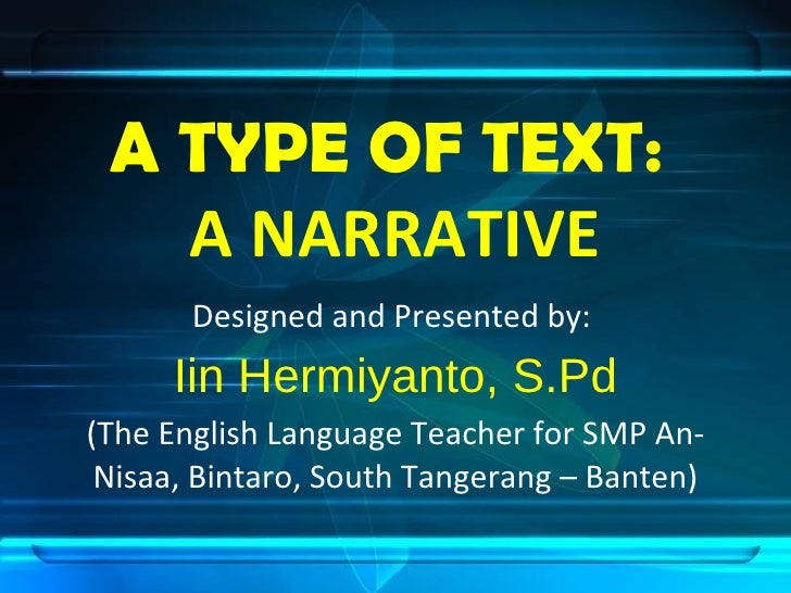 A TYPE OF TEXT:  A NARRATIVE Designed and Presented by:  Iin Hermiyanto, S.Pd (The English Language Teacher for SMP An-Nis...
