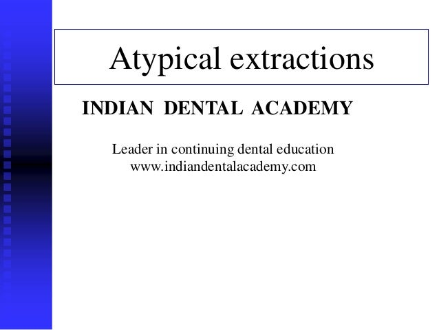 1 Atypical extractions www.indiandentalacademy.com INDIAN DENTAL ACADEMY Leader in continuing dental education www.indiand...
