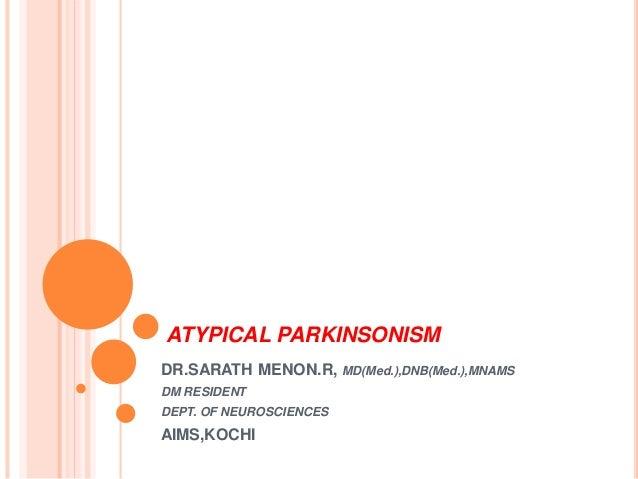 ATYPICAL PARKINSONISM DR.SARATH MENON.R, MD(Med.),DNB(Med.),MNAMS DM RESIDENT DEPT. OF NEUROSCIENCES AIMS,KOCHI