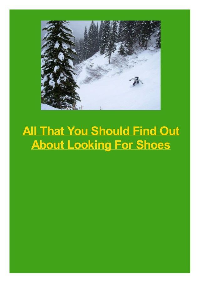 All That You Should Find Out About Looking For Shoes