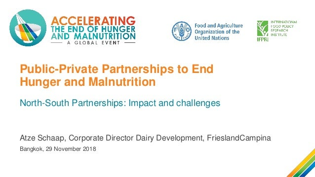 Public-Private Partnerships to End Hunger and Malnutrition North-South Partnerships: Impact and challenges Atze Schaap, Co...