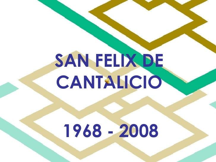 SAN FELIX DE CANTALICIO 1968 - 2008