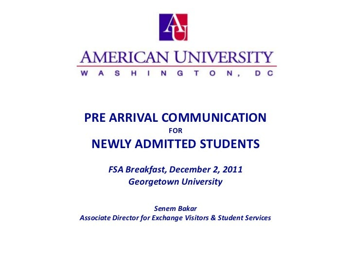 PRE ARRIVAL COMMUNICATION                           FOR   NEWLY ADMITTED STUDENTS        FSA Breakfast, December 2, 2011  ...