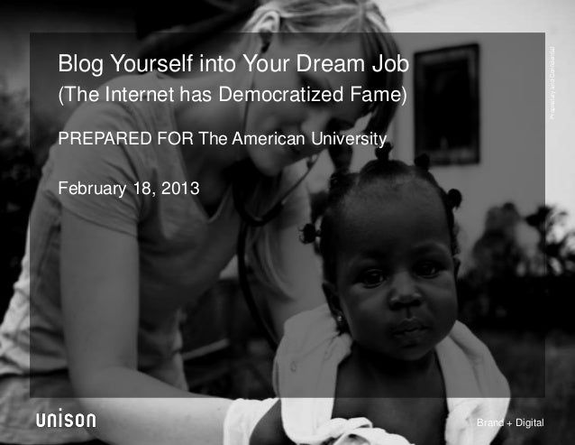 Proprietary and ConfidentialBlog Yourself into Your Dream Job(The Internet has Democratized Fame)PREPARED FOR The American...