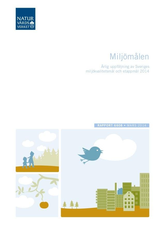 2013 RAPPORT 6608 • MARS 2014 Miljömålen Årlig uppföljning av Sveriges miljökvalitetsmål och etappmål 2014
