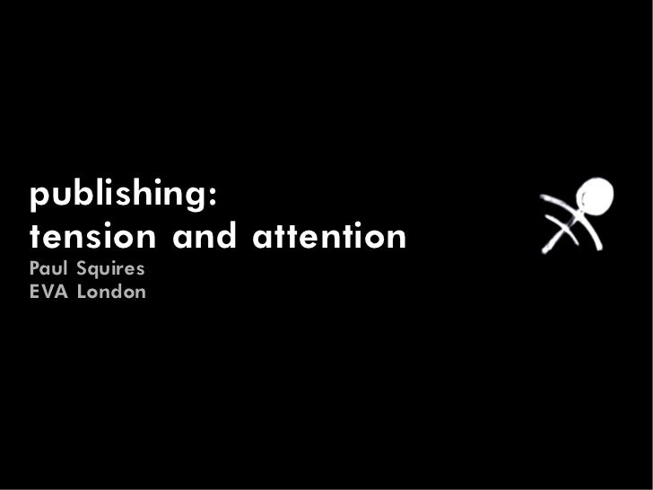 publishing:tension and attentionPaul SquiresEVA London
