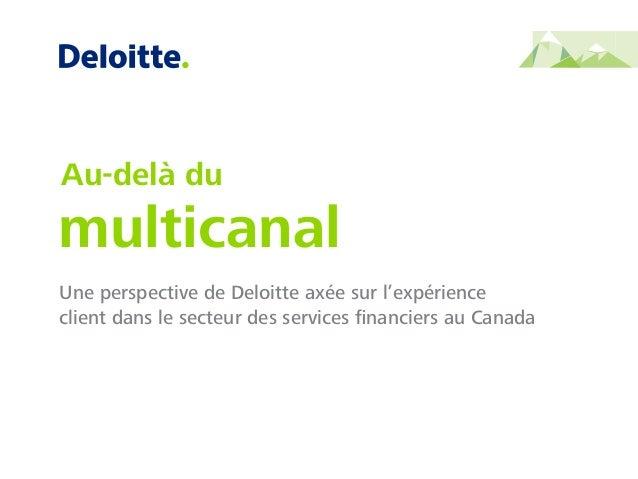 Une perspective de Deloitte axée sur l'expérience client dans le secteur des services financiers au Canada Au-delà du multi...