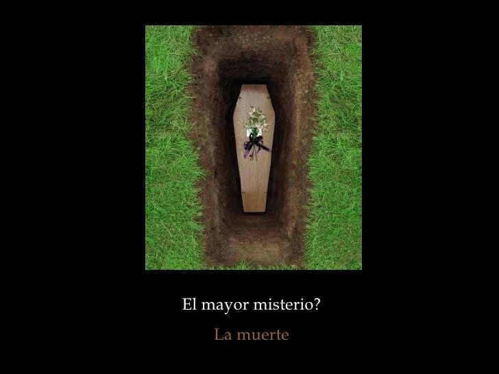 El mayor misterio?  La muerte
