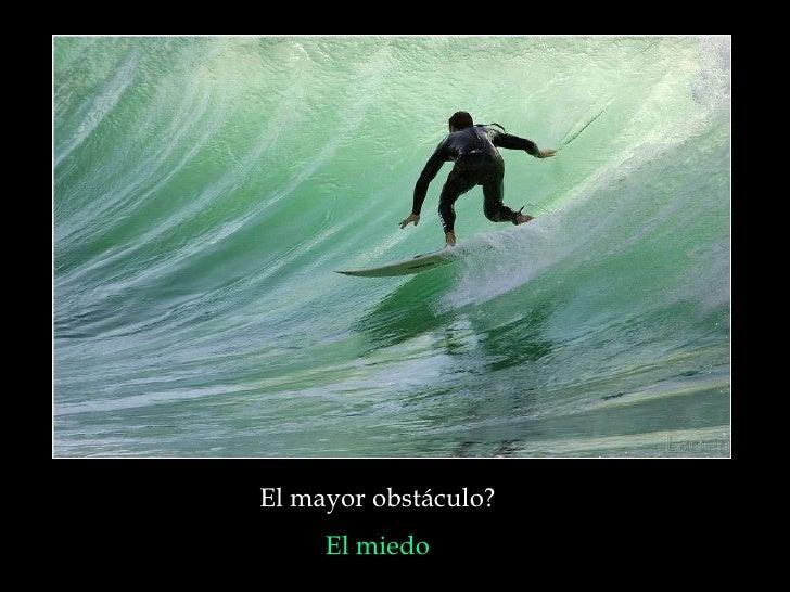 El mayor obstáculo?  El miedo