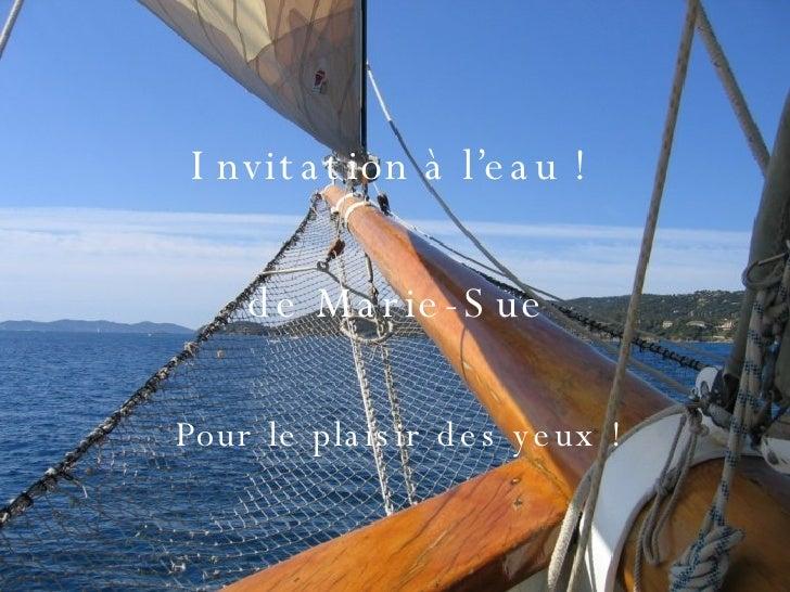 Invitation à l'eau ! de Marie-Sue Pour le plaisir des yeux !