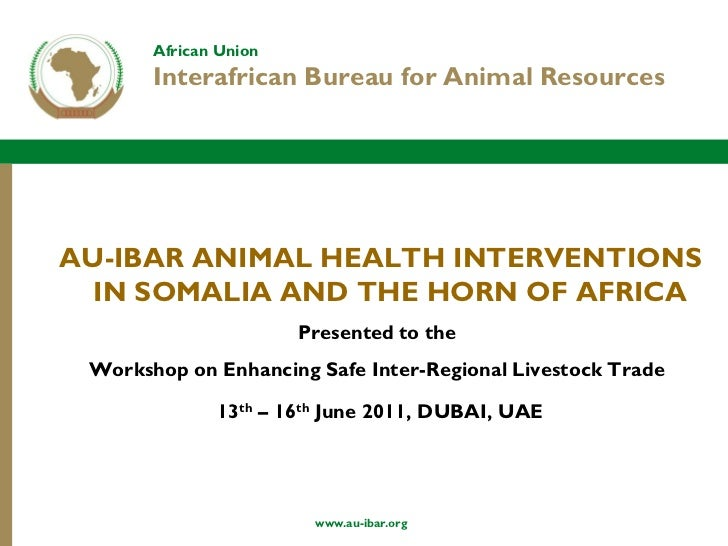 African Union       Interafrican Bureau for Animal ResourcesAU-IBAR ANIMAL HEALTH INTERVENTIONS  IN SOMALIA AND THE HORN O...